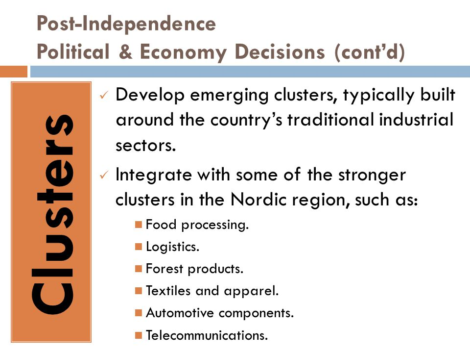 Post-Independence Political & Economy Decisions (cont'd) Clusters Develop emerging clusters, typically built around the country's traditional industrial sectors.