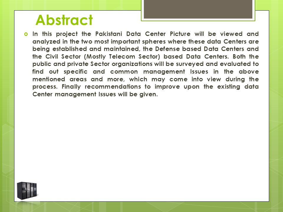 Abstract  In this project the Pakistani Data Center Picture will be viewed and analyzed in the two most important spheres where these data Centers are being established and maintained, the Defense based Data Centers and the Civil Sector (Mostly Telecom Sector) based Data Centers.