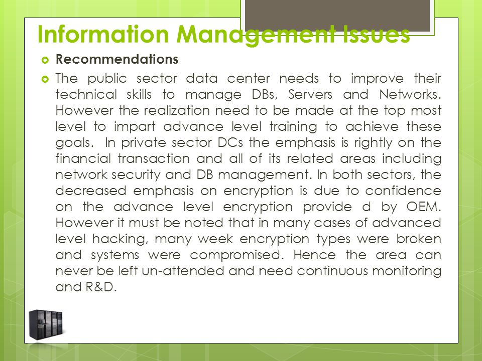  Recommendations  The public sector data center needs to improve their technical skills to manage DBs, Servers and Networks. However the realization