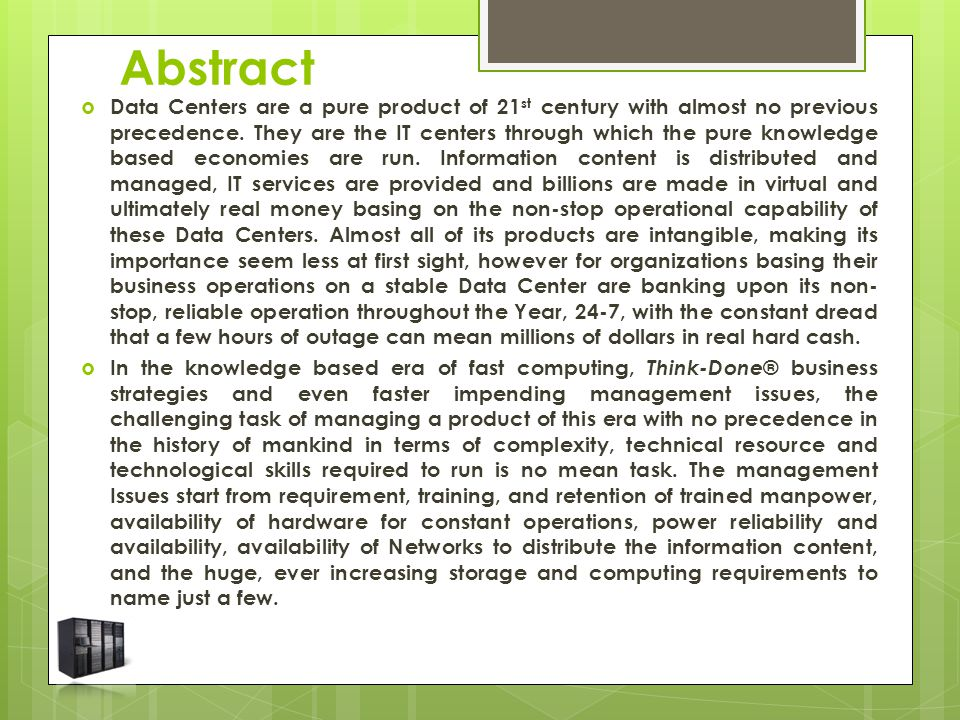 Abstract  Data Centers are a pure product of 21 st century with almost no previous precedence.