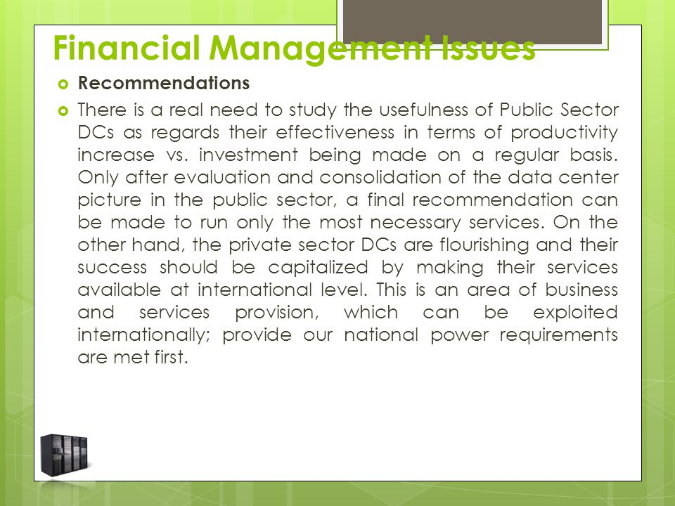  Recommendations  There is a real need to study the usefulness of Public Sector DCs as regards their effectiveness in terms of productivity increase vs.