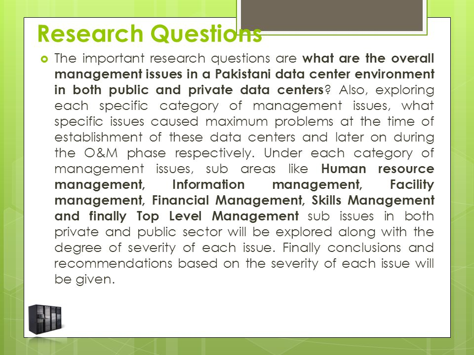 Research Questions  The important research questions are what are the overall management issues in a Pakistani data center environment in both public and private data centers .