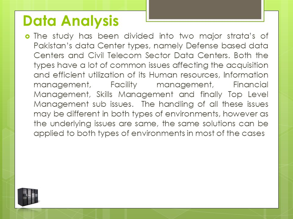 Data Analysis  The study has been divided into two major strata's of Pakistan's data Center types, namely Defense based data Centers and Civil Telecom Sector Data Centers.