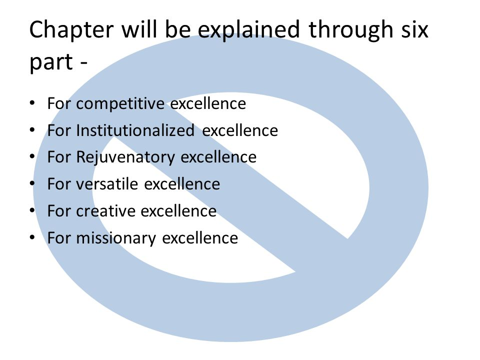 Chapter will be explained through six part - For competitive excellence For Institutionalized excellence For Rejuvenatory excellence For versatile excellence For creative excellence For missionary excellence