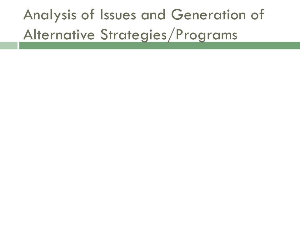 Analysis of Issues and Generation of Alternative Strategies/Programs