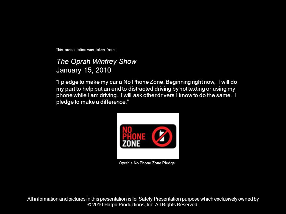 Oprah s No Phone Zone Pledge The Oprah Winfrey Show January 15, 2010 I pledge to make my car a No Phone Zone.