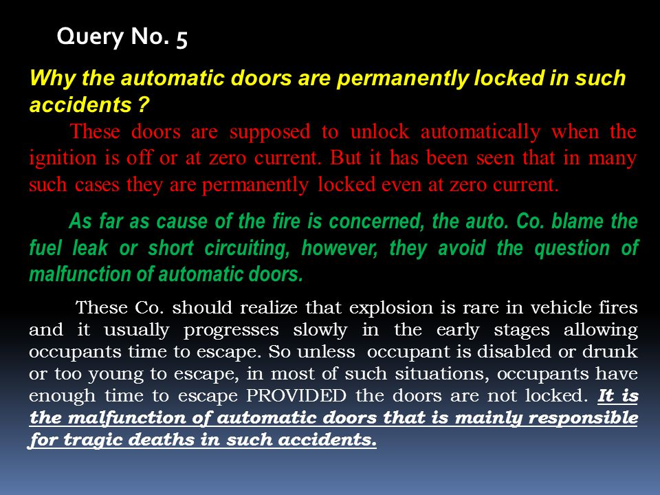 Query No. 5 Why the automatic doors are permanently locked in such accidents .