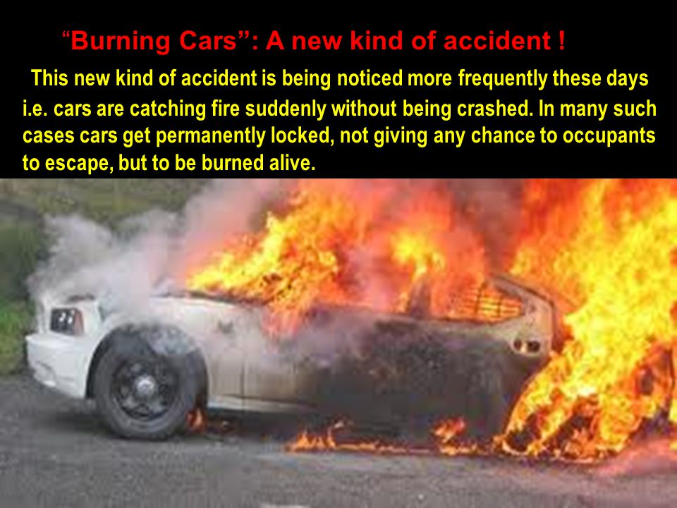 Burning Cars : A new kind of accident .