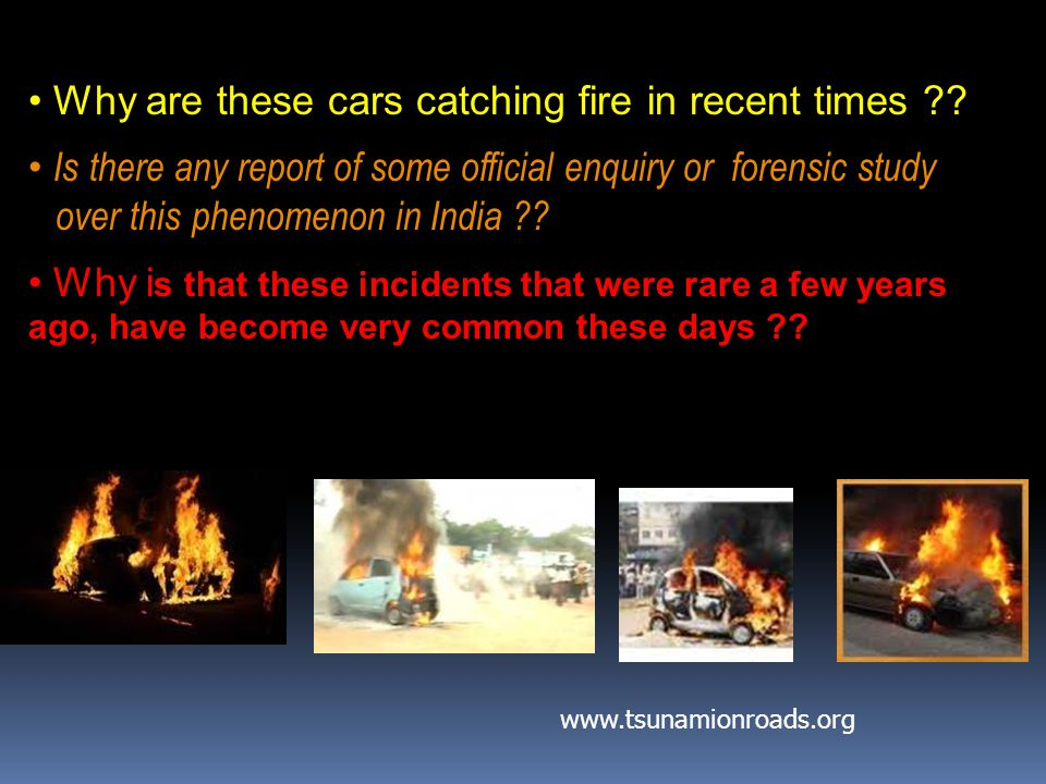 Why are these cars catching fire in recent times .