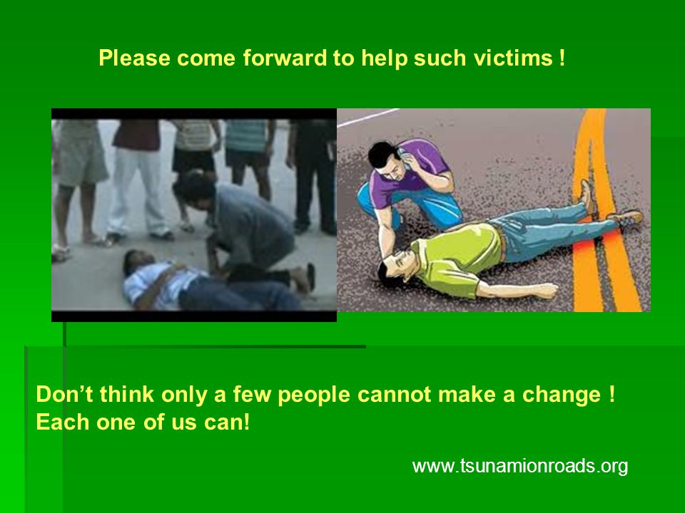 Please come forward to help such victims . Don't think only a few people cannot make a change .