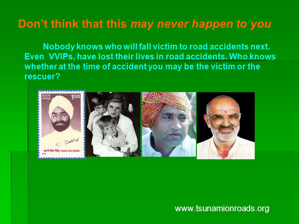 Nobody knows who will fall victim to road accidents next.