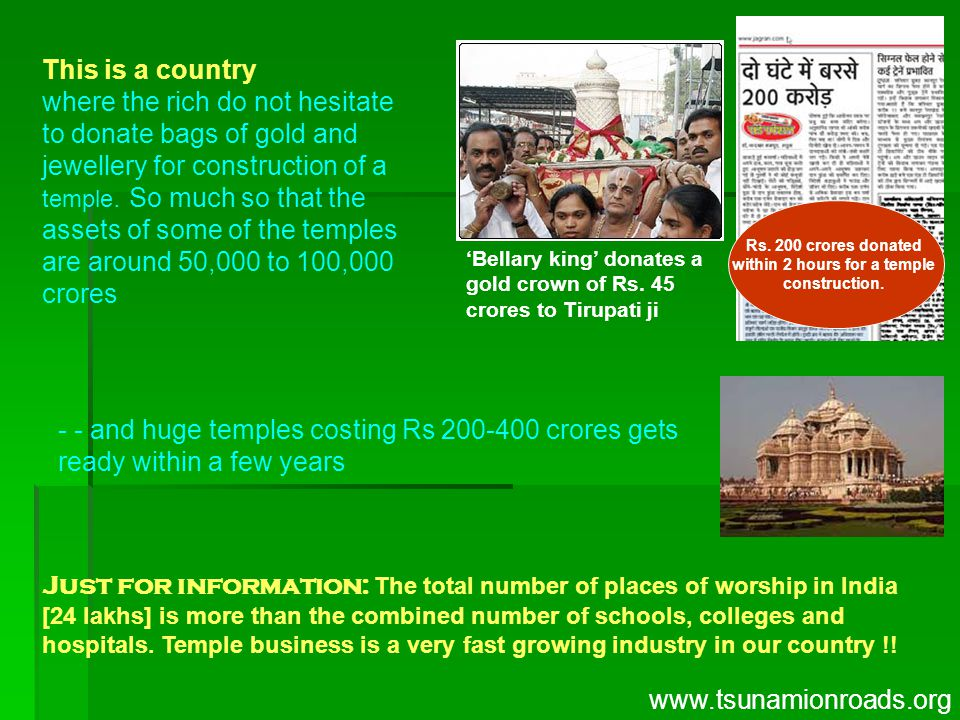 This is a country where the rich do not hesitate to donate bags of gold and jewellery for construction of a temple.