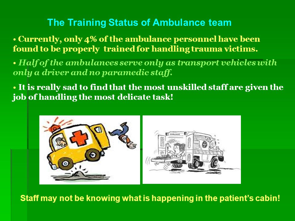 Currently, only 4% of the ambulance personnel have been found to be properly trained for handling trauma victims.