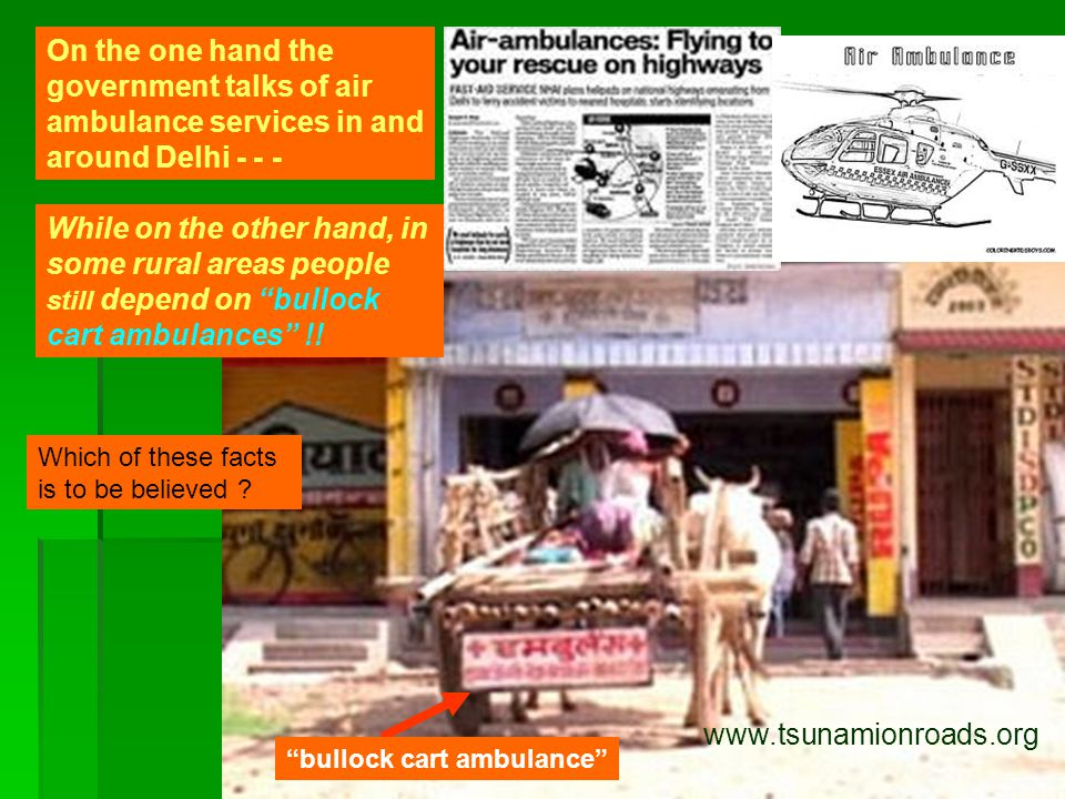 On the one hand the government talks of air ambulance services in and around Delhi - - - While on the other hand, in some rural areas people still depend on bullock cart ambulances !.