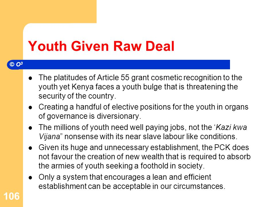 Youth Given Raw Deal The platitudes of Article 55 grant cosmetic recognition to the youth yet Kenya faces a youth bulge that is threatening the security of the country.