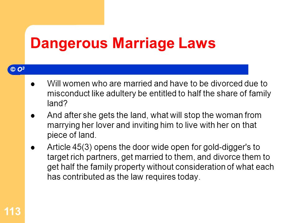 Dangerous Marriage Laws Will women who are married and have to be divorced due to misconduct like adultery be entitled to half the share of family land.