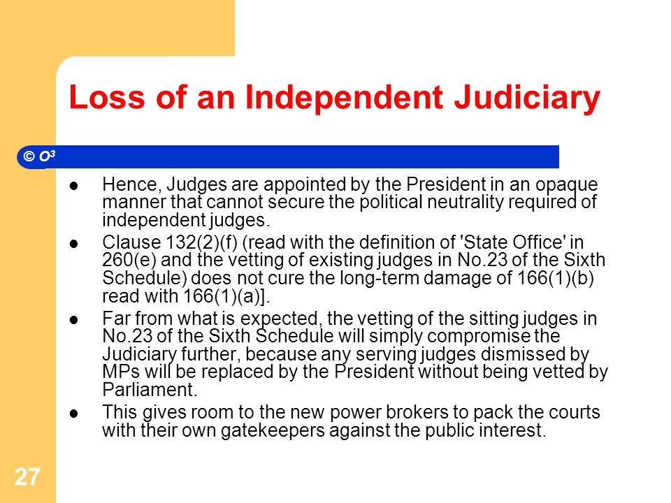 Loss of an Independent Judiciary Hence, Judges are appointed by the President in an opaque manner that cannot secure the political neutrality required of independent judges.