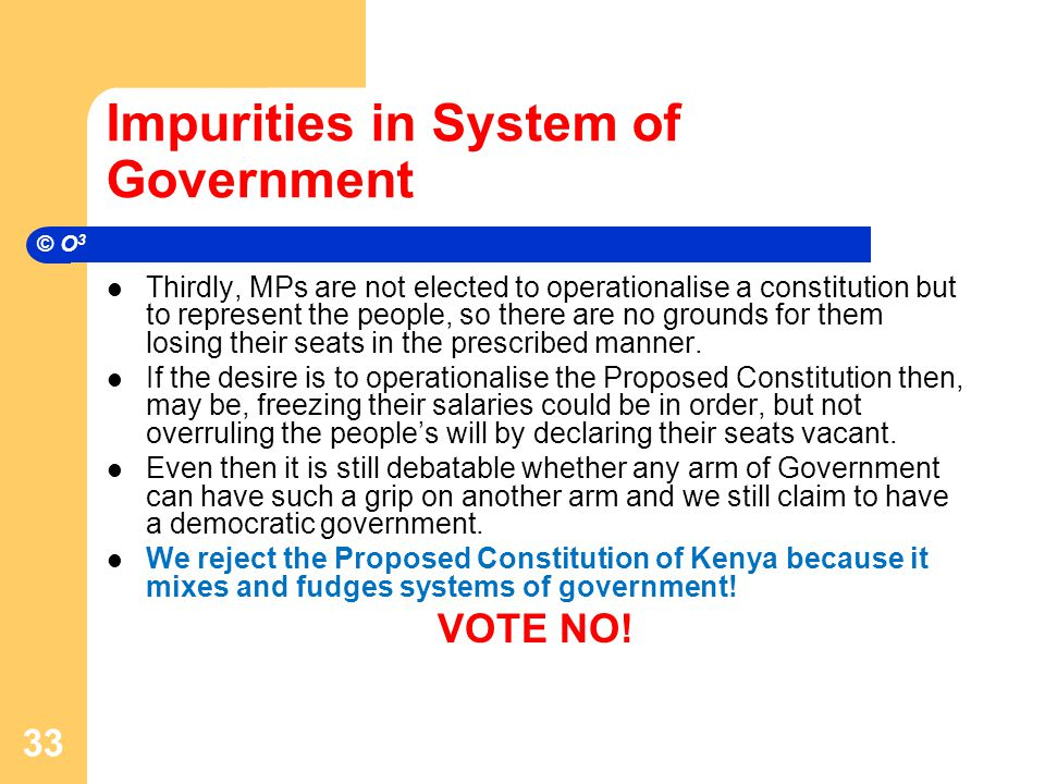 Impurities in System of Government Thirdly, MPs are not elected to operationalise a constitution but to represent the people, so there are no grounds for them losing their seats in the prescribed manner.