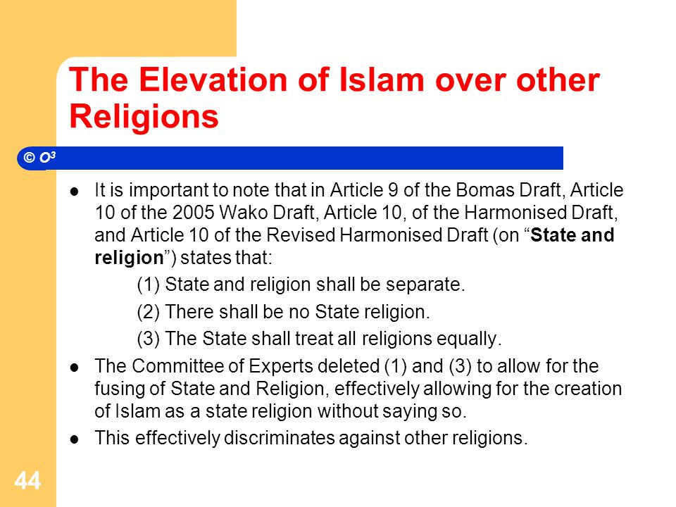 The Elevation of Islam over other Religions It is important to note that in Article 9 of the Bomas Draft, Article 10 of the 2005 Wako Draft, Article 10, of the Harmonised Draft, and Article 10 of the Revised Harmonised Draft (on State and religion ) states that: (1) State and religion shall be separate.