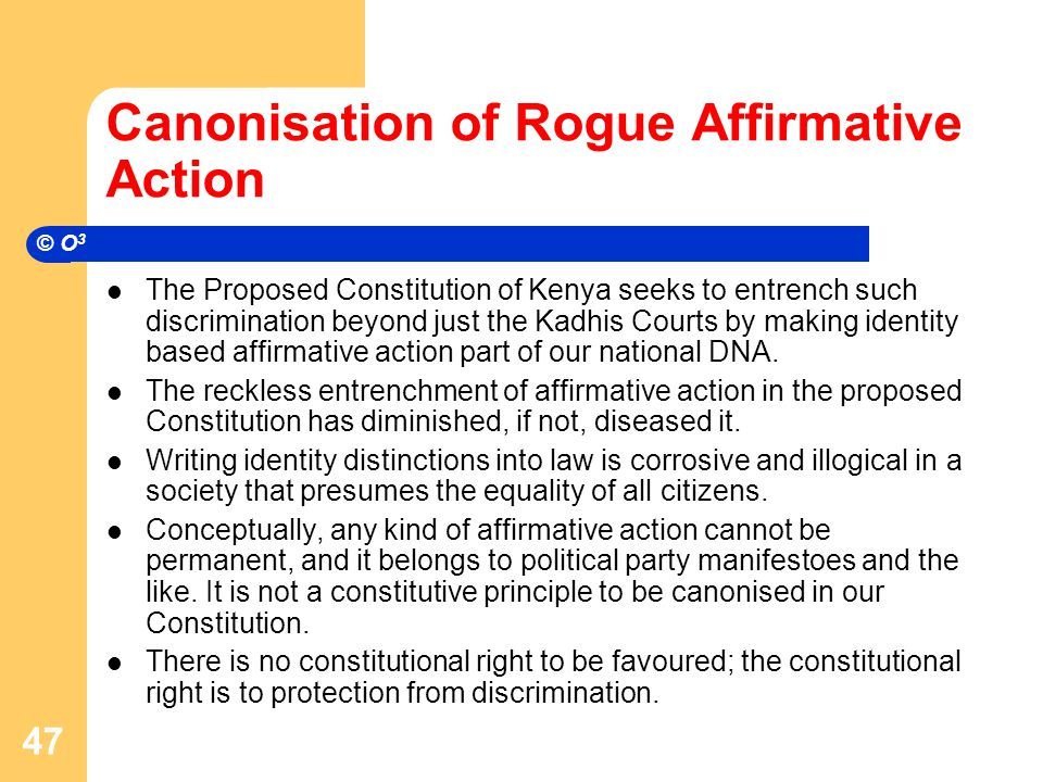 Canonisation of Rogue Affirmative Action The Proposed Constitution of Kenya seeks to entrench such discrimination beyond just the Kadhis Courts by making identity based affirmative action part of our national DNA.