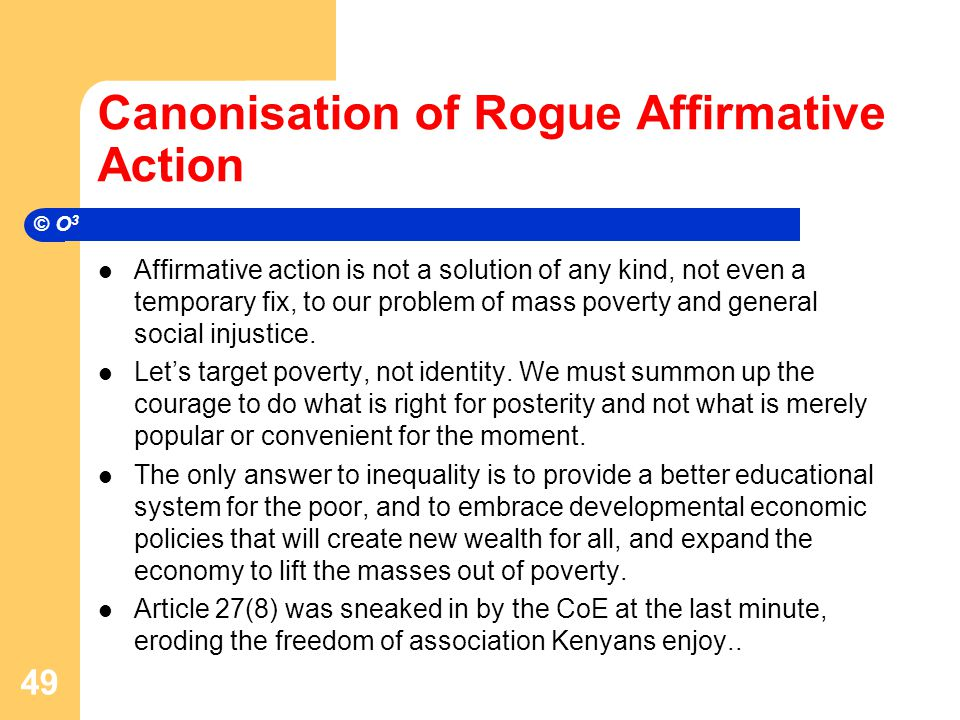 Canonisation of Rogue Affirmative Action Affirmative action is not a solution of any kind, not even a temporary fix, to our problem of mass poverty and general social injustice.