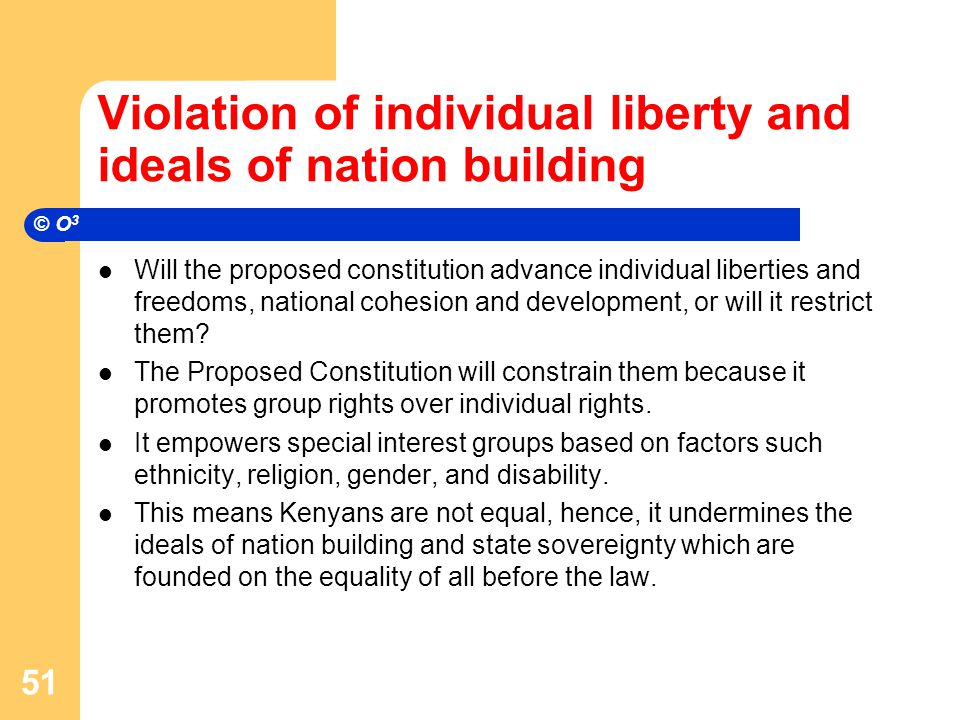 Violation of individual liberty and ideals of nation building Will the proposed constitution advance individual liberties and freedoms, national cohesion and development, or will it restrict them.