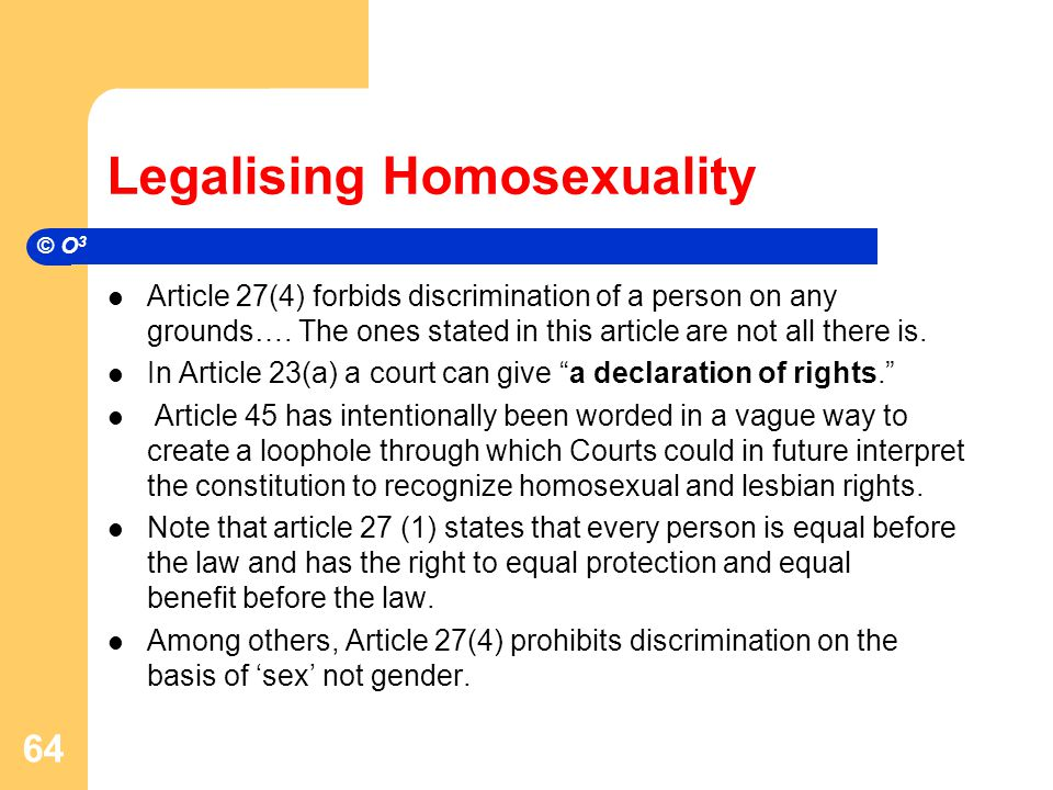 Legalising Homosexuality Article 27(4) forbids discrimination of a person on any grounds….