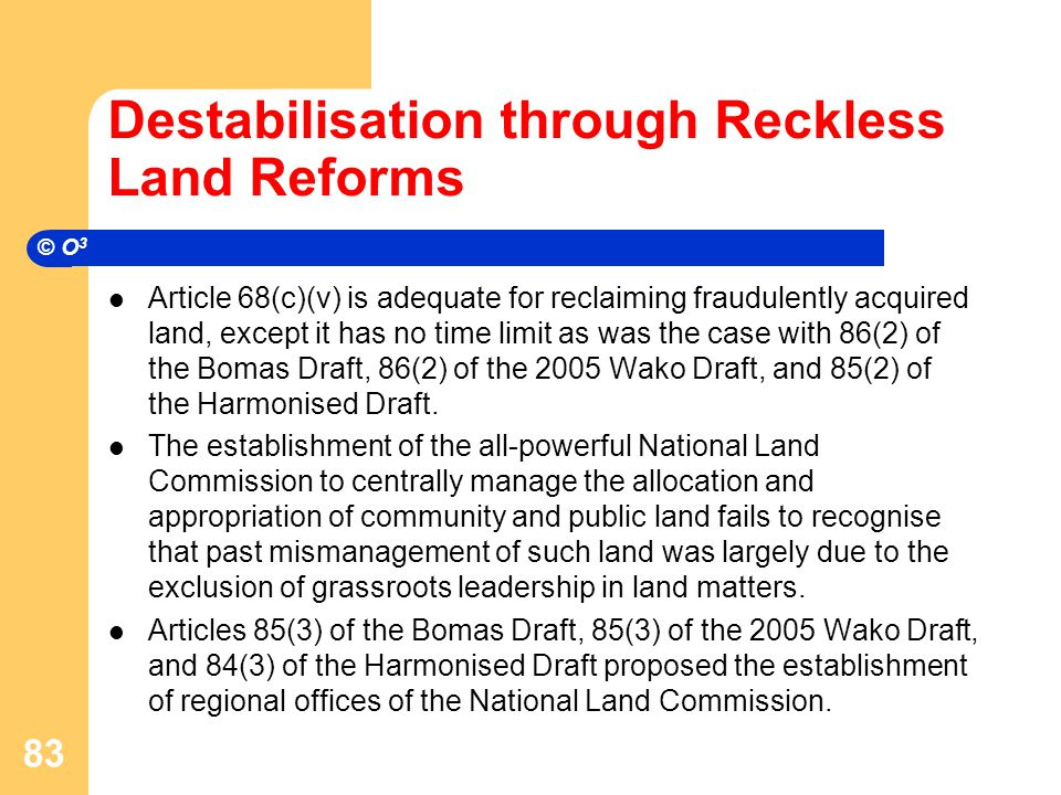 Destabilisation through Reckless Land Reforms Article 68(c)(v) is adequate for reclaiming fraudulently acquired land, except it has no time limit as was the case with 86(2) of the Bomas Draft, 86(2) of the 2005 Wako Draft, and 85(2) of the Harmonised Draft.