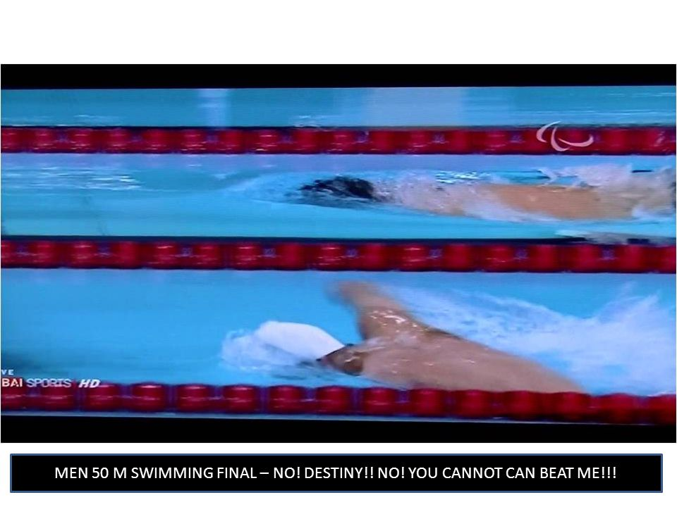 MEN 50 M SWIMMING FINAL – NO! DESTINY!! NO! YOU CANNOT CAN BEAT ME!!!