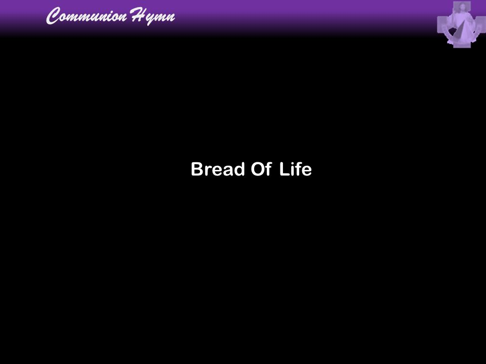Bread Of Life Communion Hymn