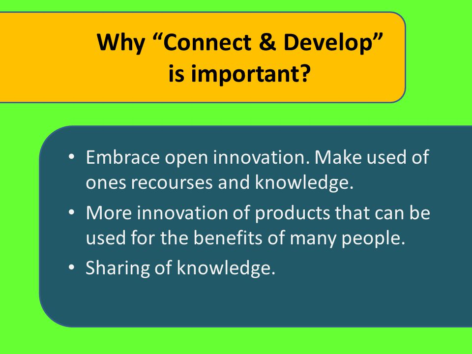 Why Connect & Develop is important. Embrace open innovation.