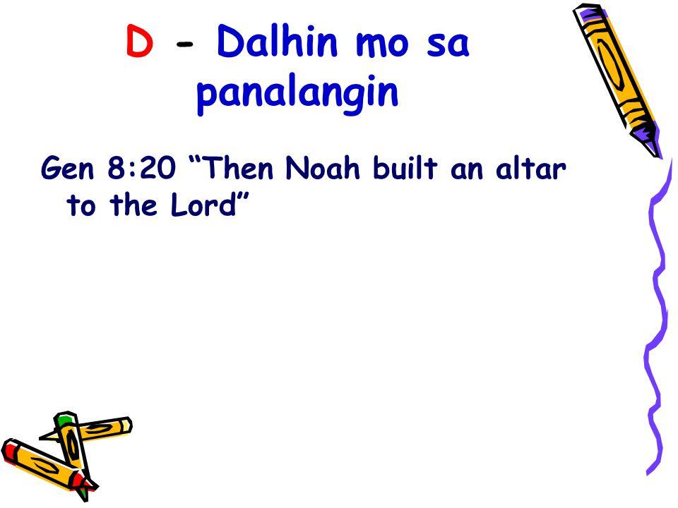 """D - Dalhin mo sa panalangin Gen 8:20 """"Then Noah built an altar to the Lord"""""""