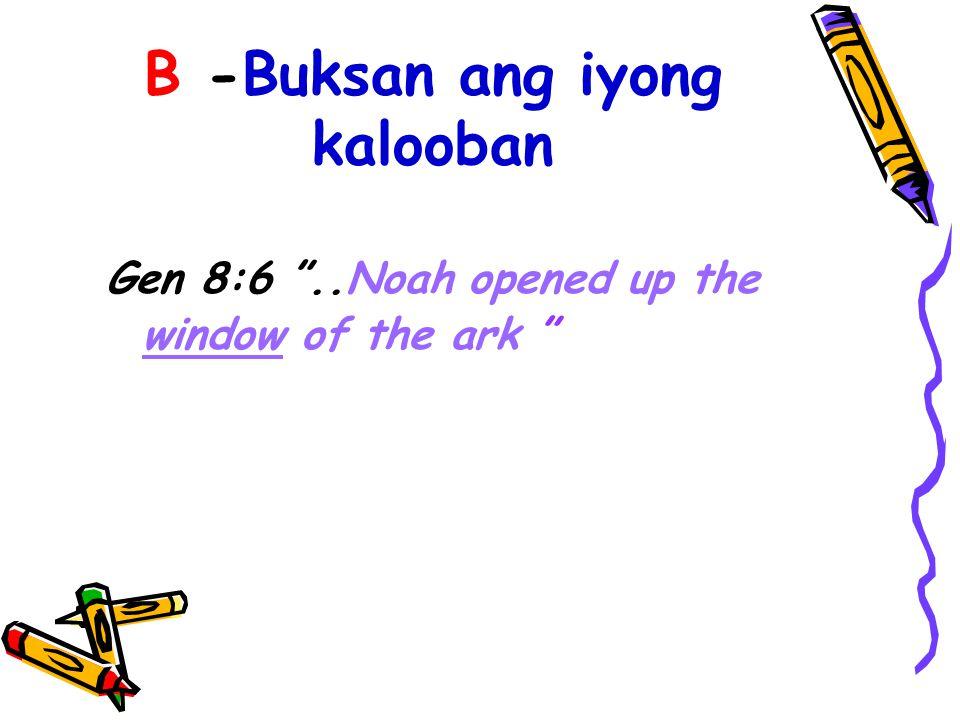 "B -Buksan ang iyong kalooban Gen 8:6 ""..Noah opened up the window of the ark """