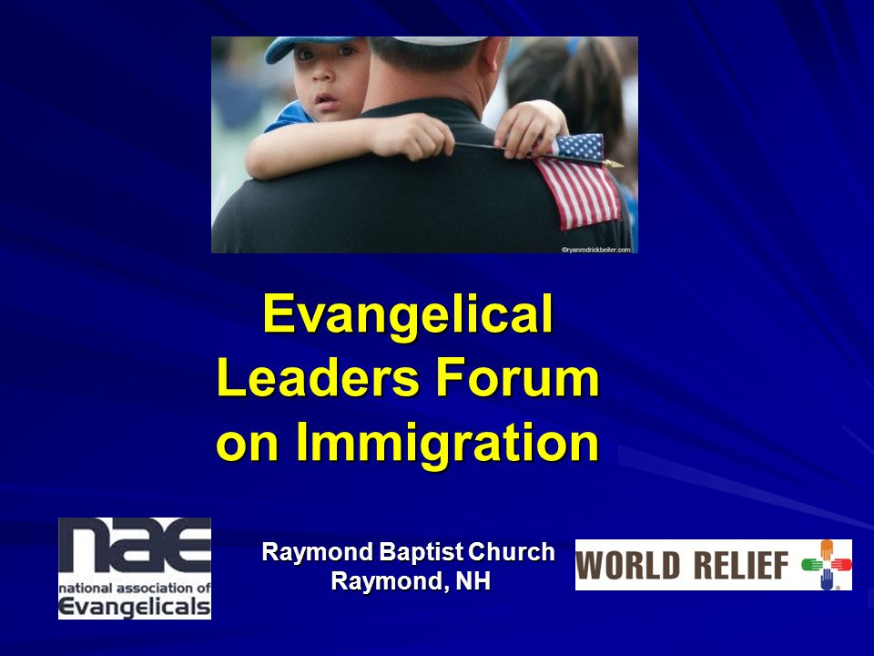 Evangelical Leaders Forum on Immigration Raymond Baptist Church Raymond, NH