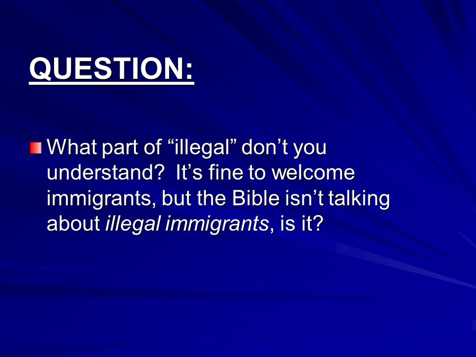 QUESTION: What part of illegal don't you understand.
