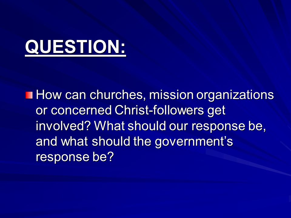 QUESTION: How can churches, mission organizations or concerned Christ-followers get involved.