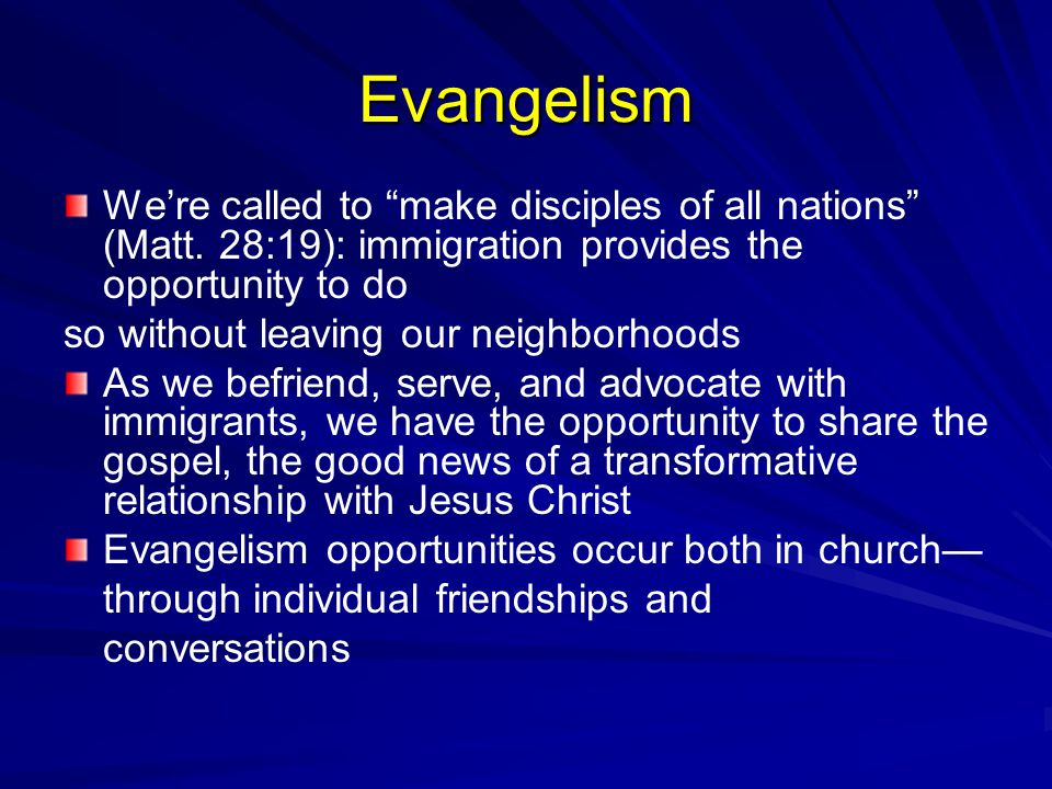 Evangelism We're called to make disciples of all nations (Matt.