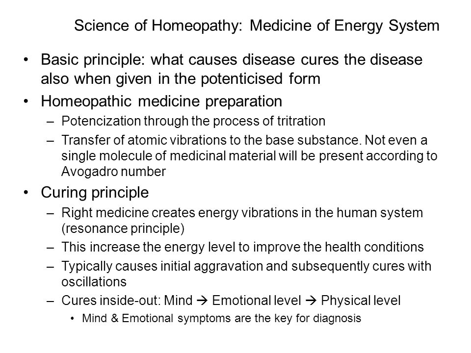 Science of Homeopathy: Medicine of Energy System Basic principle: what causes disease cures the disease also when given in the potenticised form Homeo
