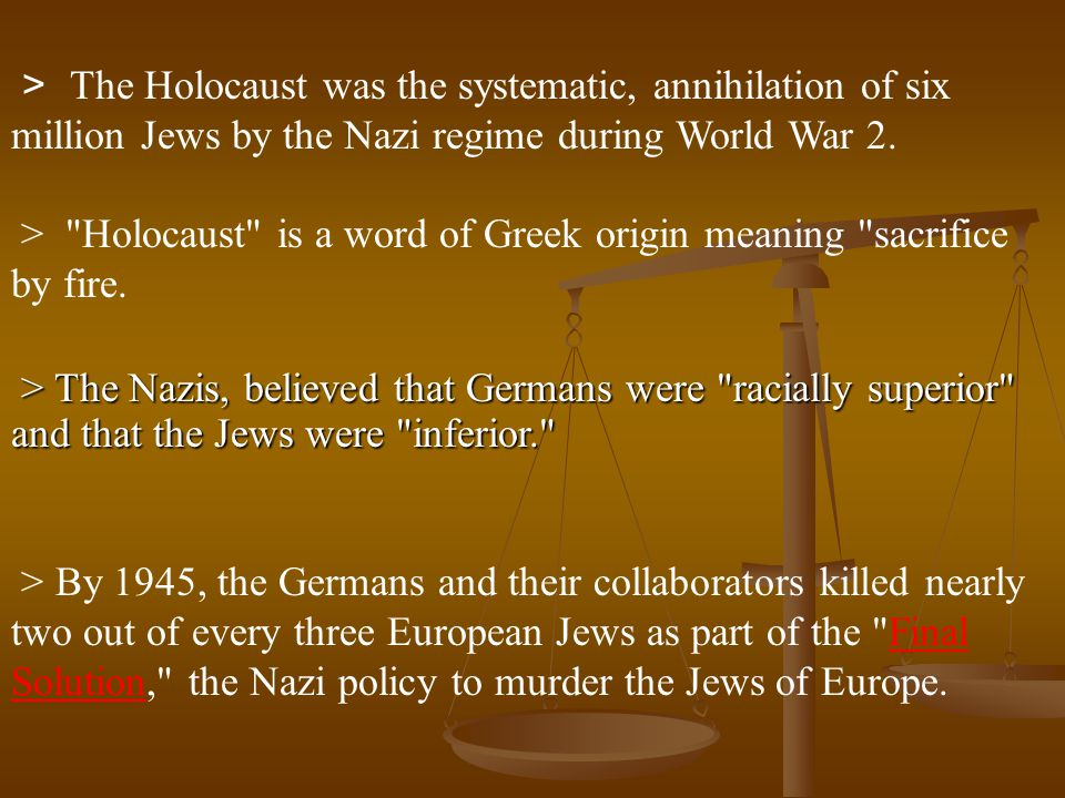 > The Holocaust was the systematic, annihilation of six million Jews by the Nazi regime during World War 2.