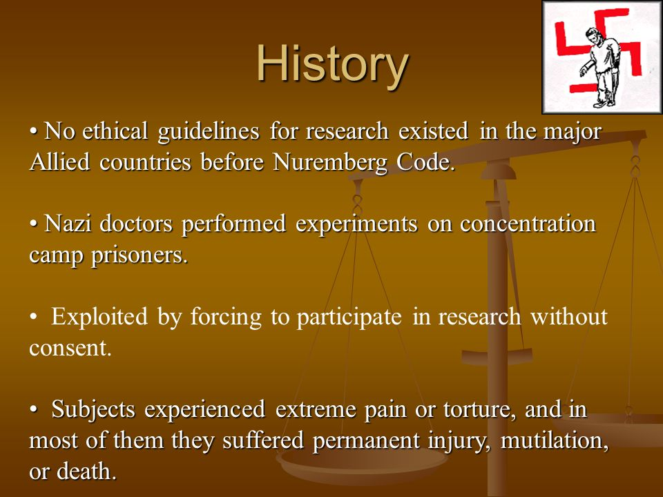 History No ethical guidelines for research existedin the major Allied countries before Nuremberg Code.