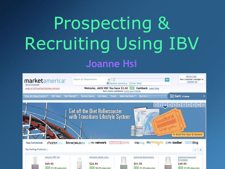 Prospecting & Recruiting Using IBV Joanne Hsi