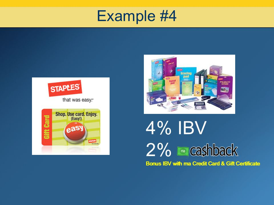 Example #4 4% IBV 2% Bonus IBV with ma Credit Card & Gift Certificate