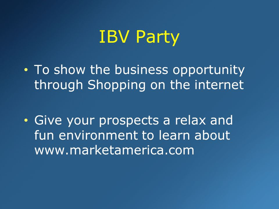 To show the business opportunity through Shopping on the internet Give your prospects a relax and fun environment to learn about www.marketamerica.com