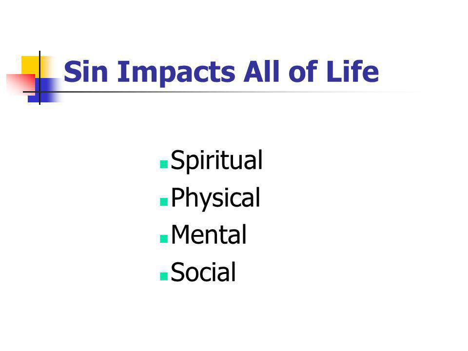 Sin Impacts All of Life Spiritual Physical Mental Social