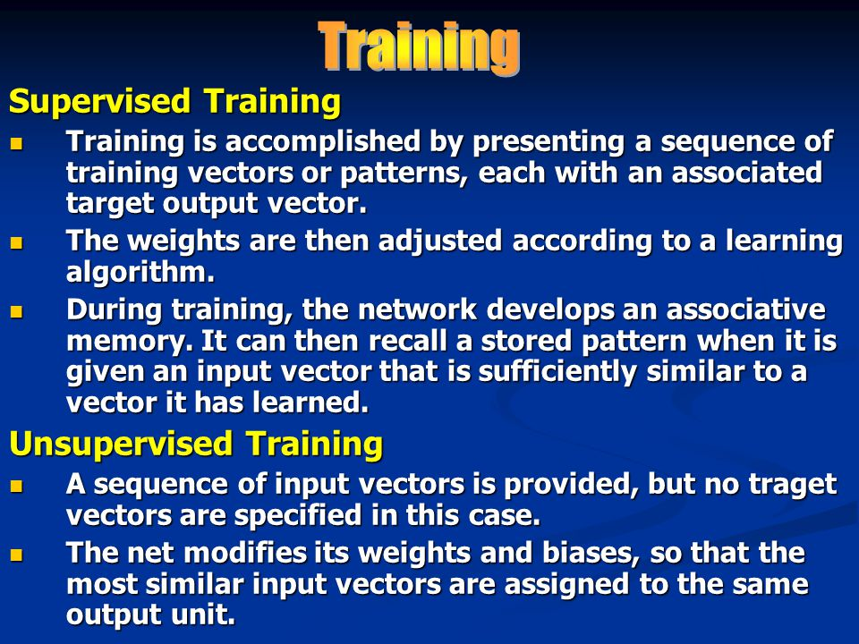 Supervised Training Training is accomplished by presenting a sequence of training vectors or patterns, each with an associated target output vector.