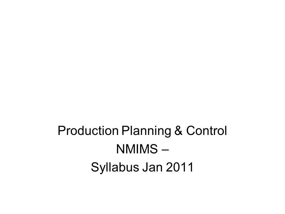 Production Planning & Control NMIMS – Syllabus Jan 2011