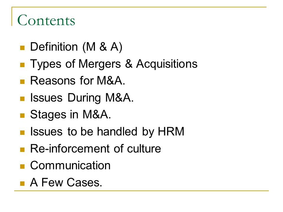 Contents Definition (M & A) Types of Mergers & Acquisitions Reasons for M&A.