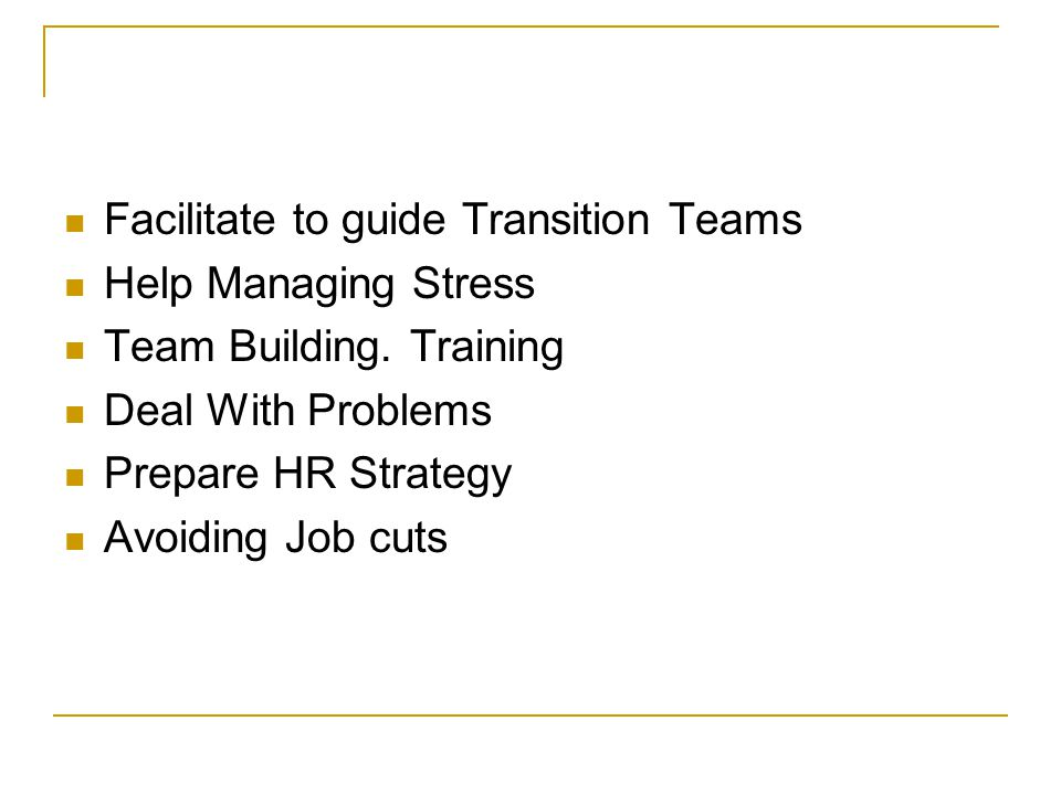Facilitate to guide Transition Teams Help Managing Stress Team Building.