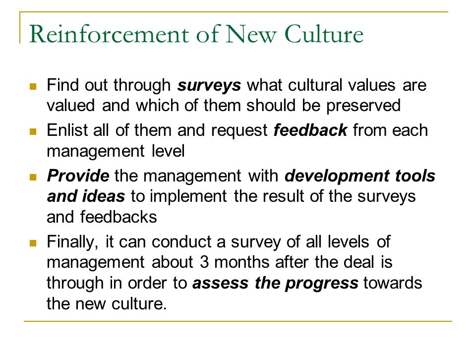 Reinforcement of New Culture Find out through surveys what cultural values are valued and which of them should be preserved Enlist all of them and req