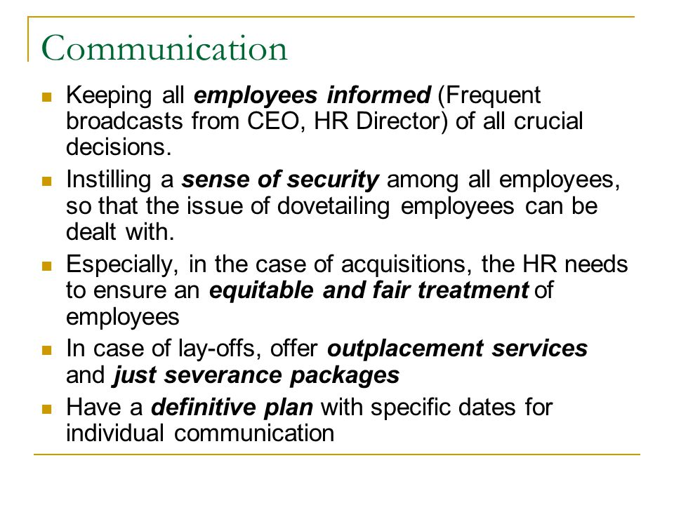 Communication Keeping all employees informed (Frequent broadcasts from CEO, HR Director) of all crucial decisions.
